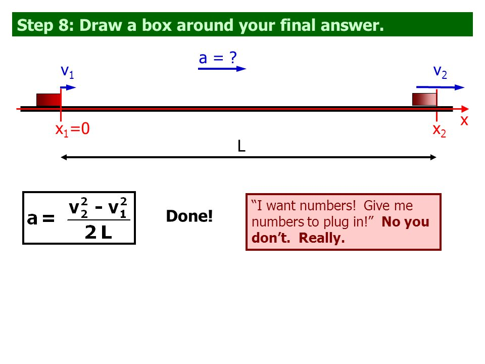 "Step 8: Draw a box around your final answer. ""I want numbers! Give me numbers to plug in!"" ""I want numbers! Give me numbers to plug in!"" No you don't."