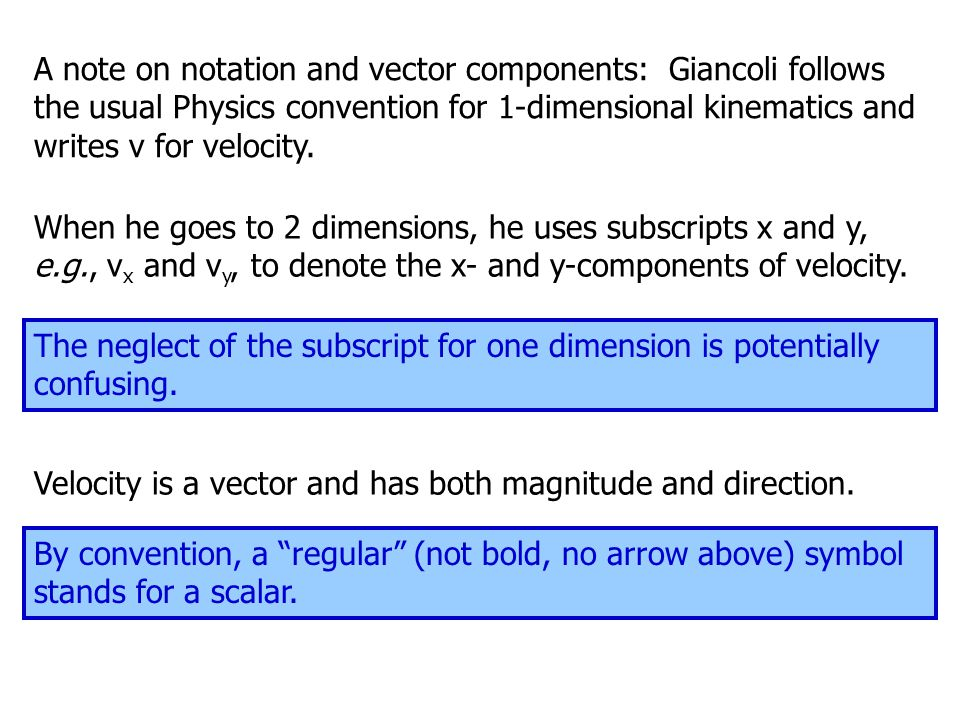 A note on notation and vector components: Giancoli follows the usual Physics convention for 1-dimensional kinematics and writes v for velocity.