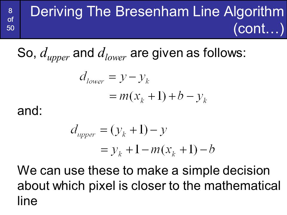8 of 50 So, d upper and d lower are given as follows: and: We can use these to make a simple decision about which pixel is closer to the mathematical
