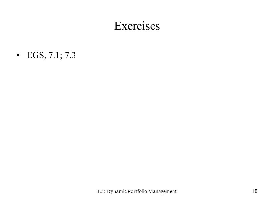 L5: Dynamic Portfolio Management18 Exercises EGS, 7.1; 7.3