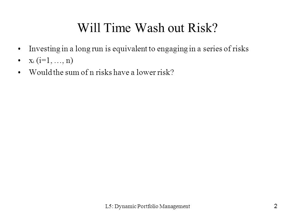 L5: Dynamic Portfolio Management2 Will Time Wash out Risk.