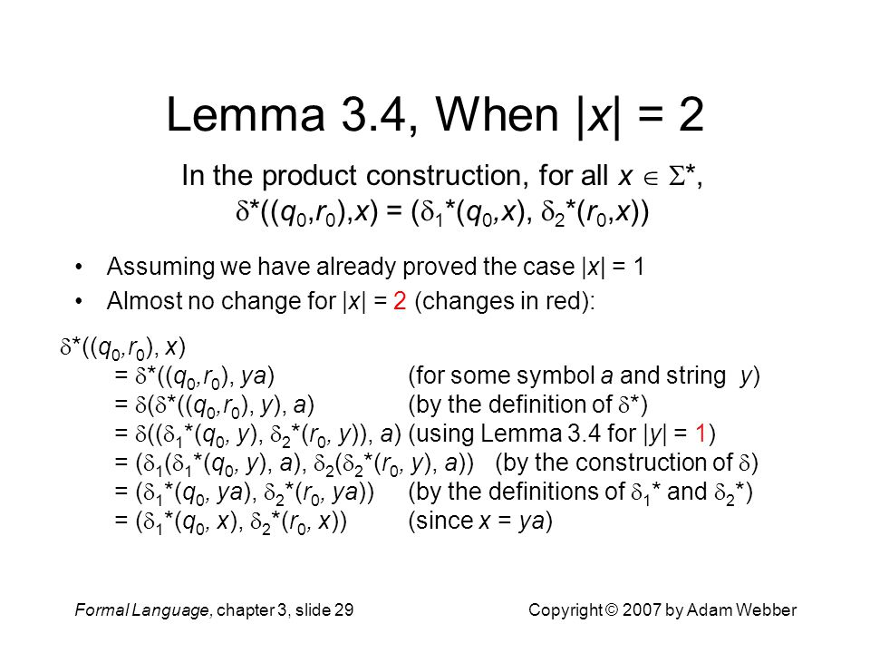 Formal Language, chapter 3, slide 29Copyright © 2007 by Adam Webber Lemma 3.4, When |x| = 2 Assuming we have already proved the case |x| = 1 Almost no