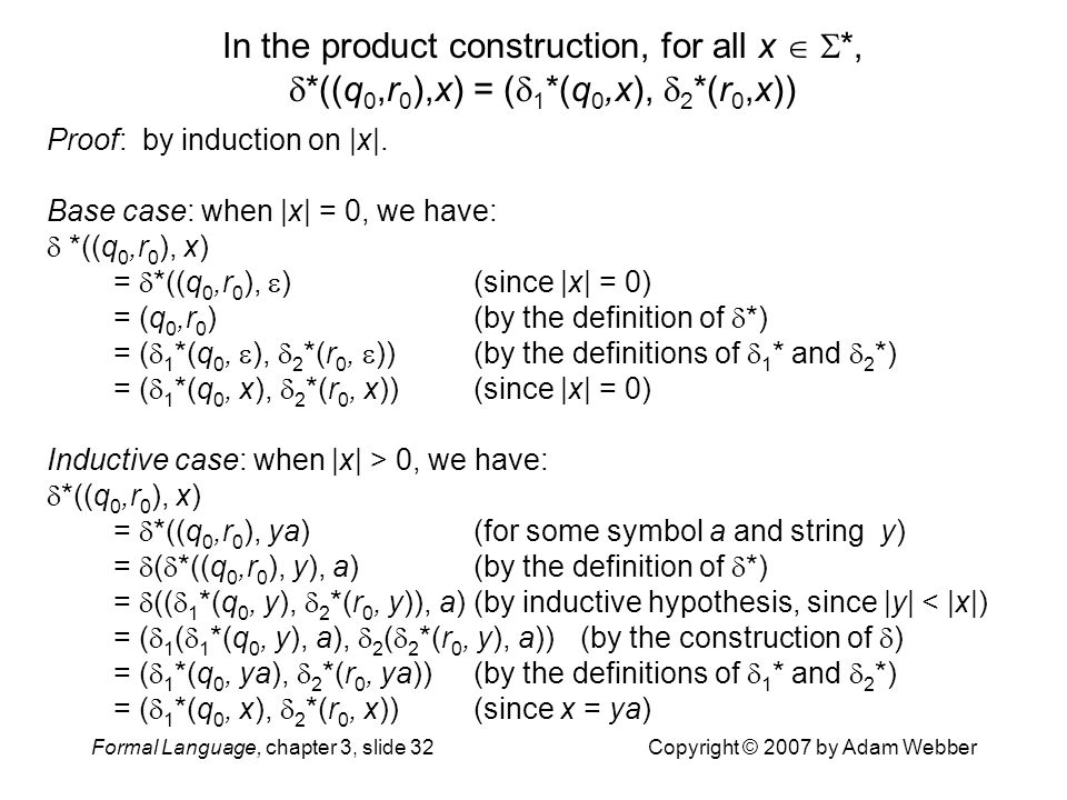 Formal Language, chapter 3, slide 32Copyright © 2007 by Adam Webber In the product construction, for all x   *,  *((q 0,r 0 ),x) = (  1 *(q 0,x),
