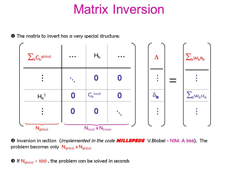  The matrix to invert has a very special structure:  Inversion in section (implemented in the code MILLEPEDE V.Blobel - NIM.