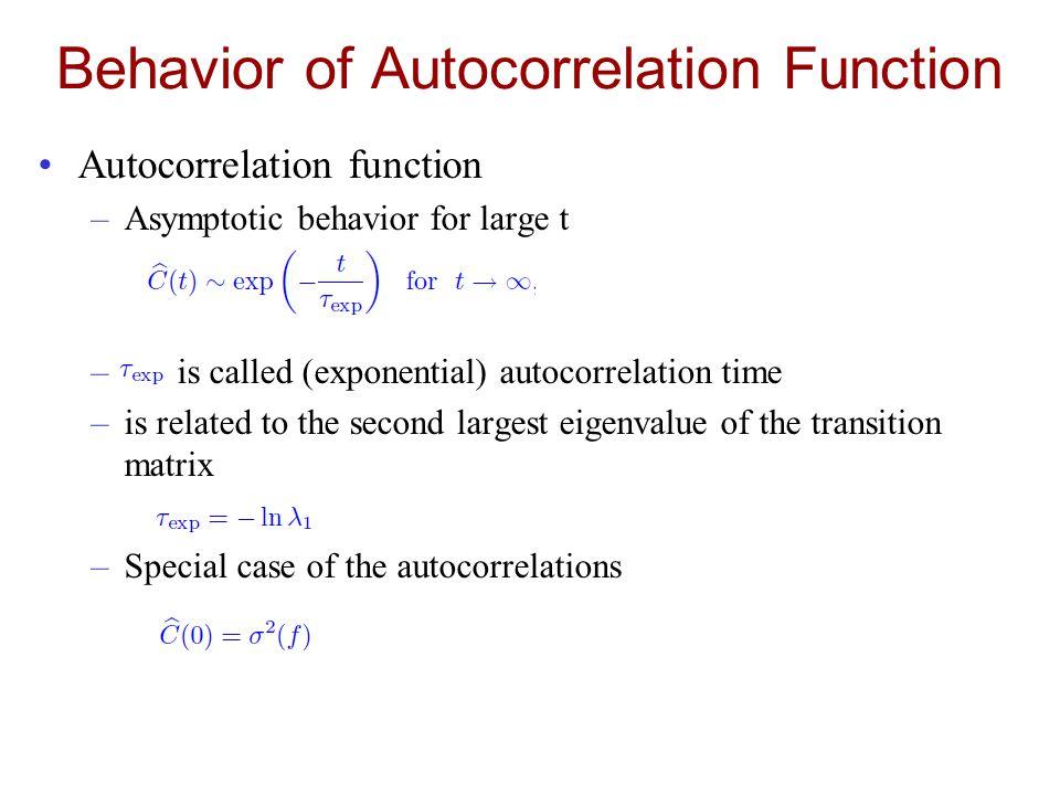 Behavior of Autocorrelation Function Autocorrelation function –Asymptotic behavior for large t – is called (exponential) autocorrelation time –is rela