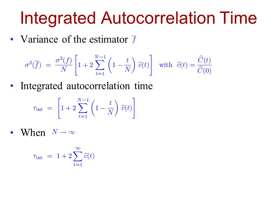 Integrated Autocorrelation Time Variance of the estimator Integrated autocorrelation time When