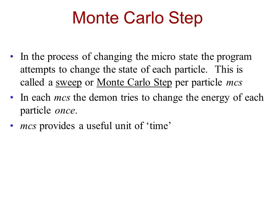 Monte Carlo Step In the process of changing the micro state the program attempts to change the state of each particle.