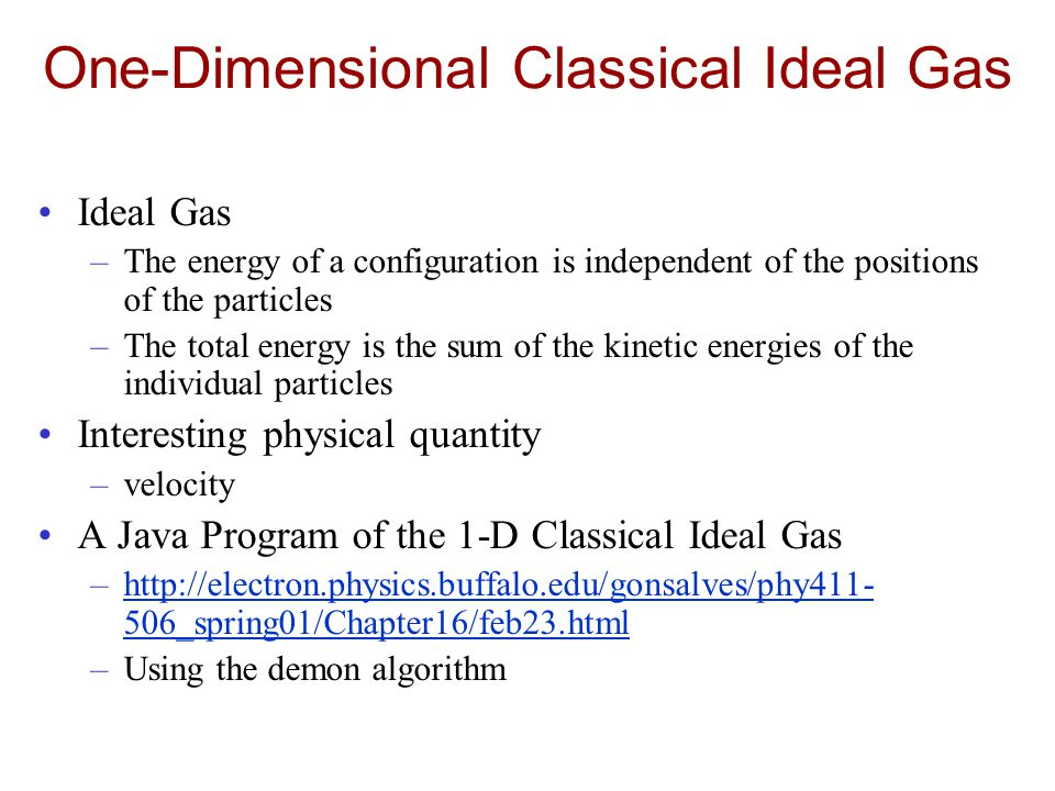 One-Dimensional Classical Ideal Gas Ideal Gas –The energy of a configuration is independent of the positions of the particles –The total energy is the