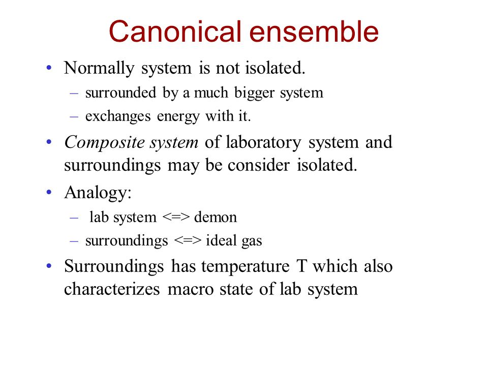 Canonical ensemble Normally system is not isolated.