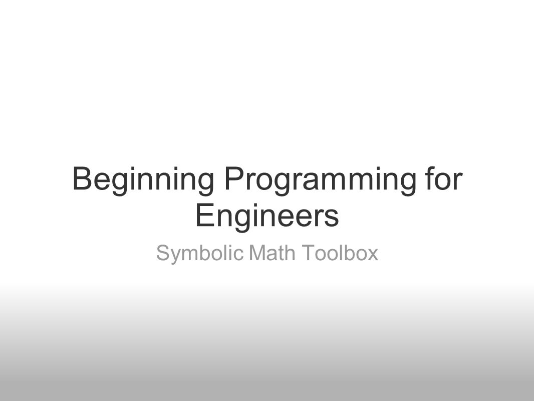 Beginning Programming for Engineers Symbolic Math Toolbox