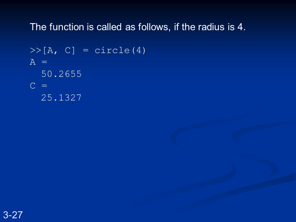 The function is called as follows, if the radius is 4.