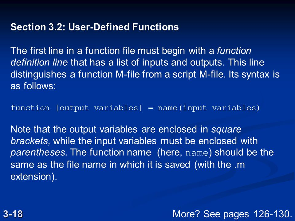 Section 3.2: User-Defined Functions The first line in a function file must begin with a function definition line that has a list of inputs and outputs.