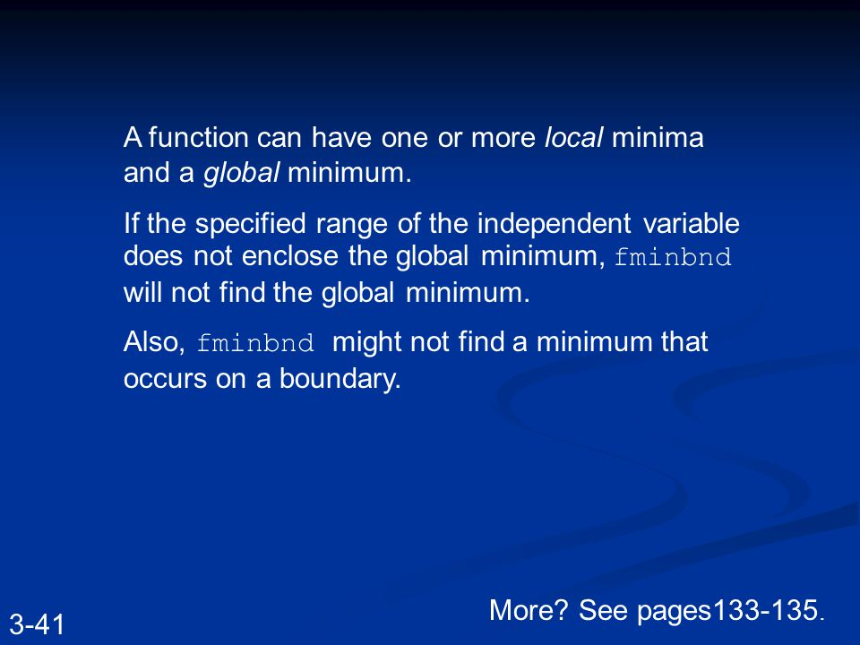 A function can have one or more local minima and a global minimum.