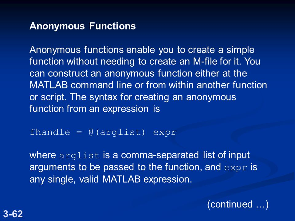 Anonymous Functions Anonymous functions enable you to create a simple function without needing to create an M-file for it.