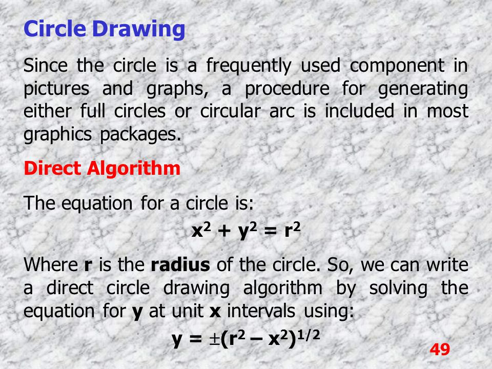49 Circle Drawing Since the circle is a frequently used component in pictures and graphs, a procedure for generating either full circles or circular a