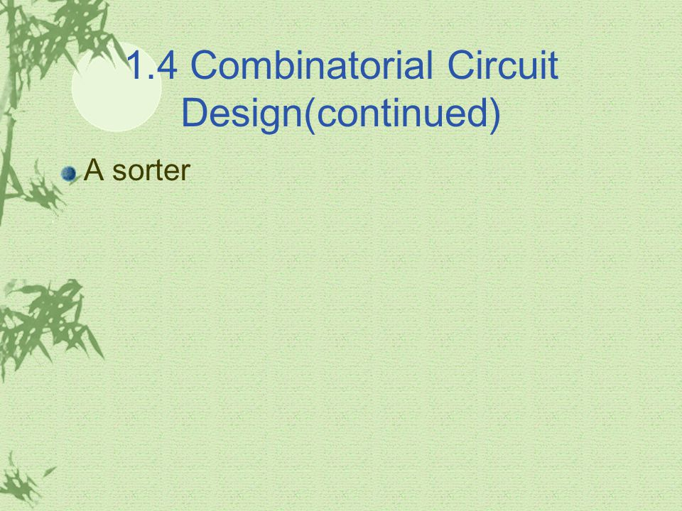 1.4 Combinatorial Circuit Design(continued) A sorter