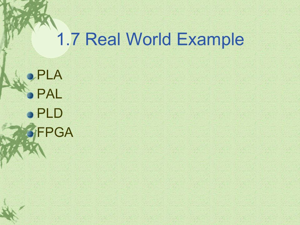 1.7 Real World Example PLA PAL PLD FPGA