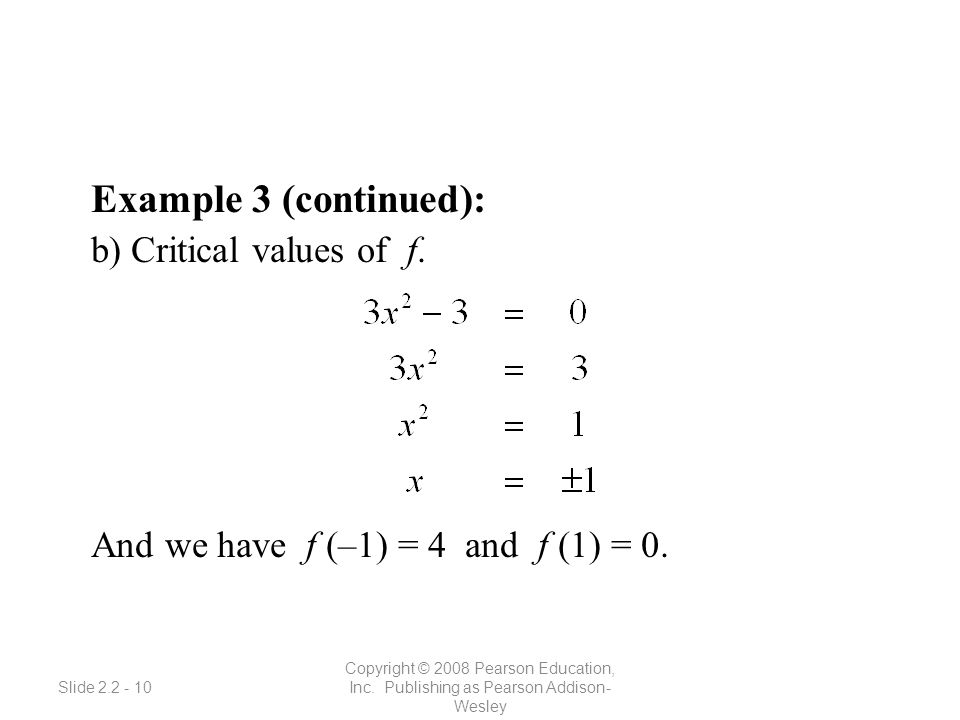 Slide 2.2 - 10 Copyright © 2008 Pearson Education, Inc. Publishing as Pearson Addison- Wesley Example 3 (continued): b) Critical values of f. And we h