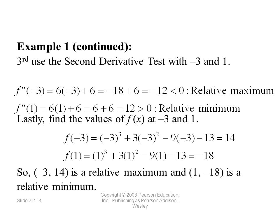 Slide 2.2 - 4 Copyright © 2008 Pearson Education, Inc. Publishing as Pearson Addison- Wesley Example 1 (continued): 3 rd use the Second Derivative Tes