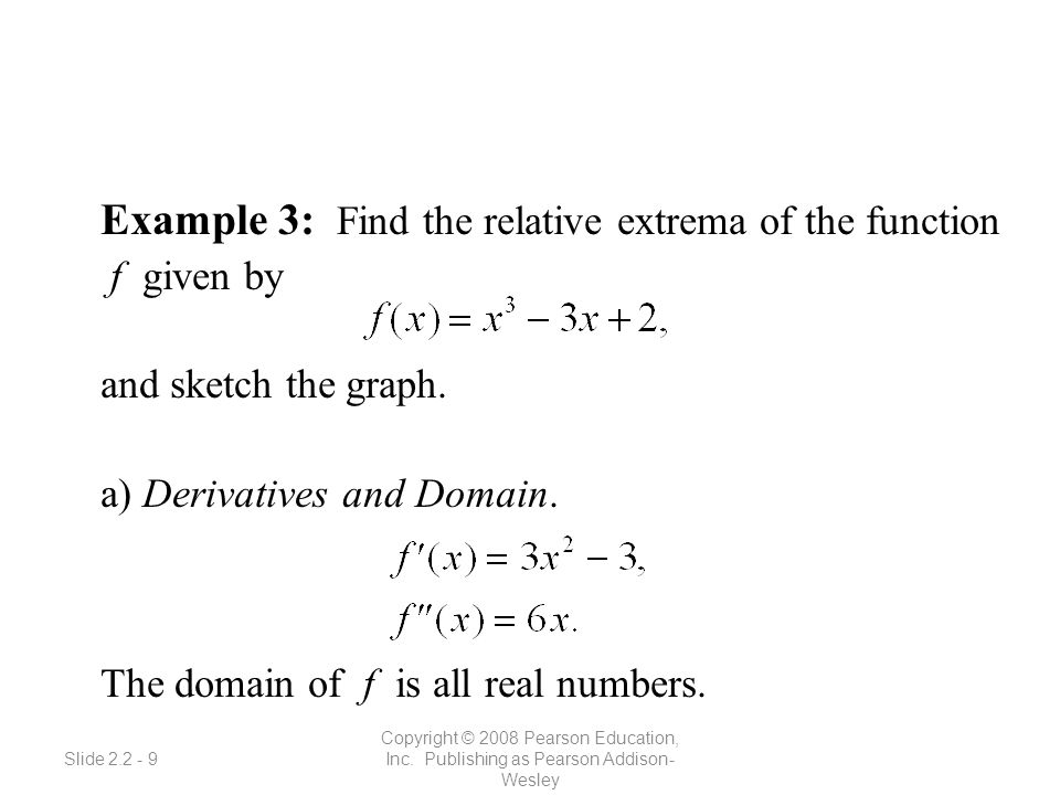 Slide 2.2 - 9 Copyright © 2008 Pearson Education, Inc. Publishing as Pearson Addison- Wesley Example 3: Find the relative extrema of the function f gi