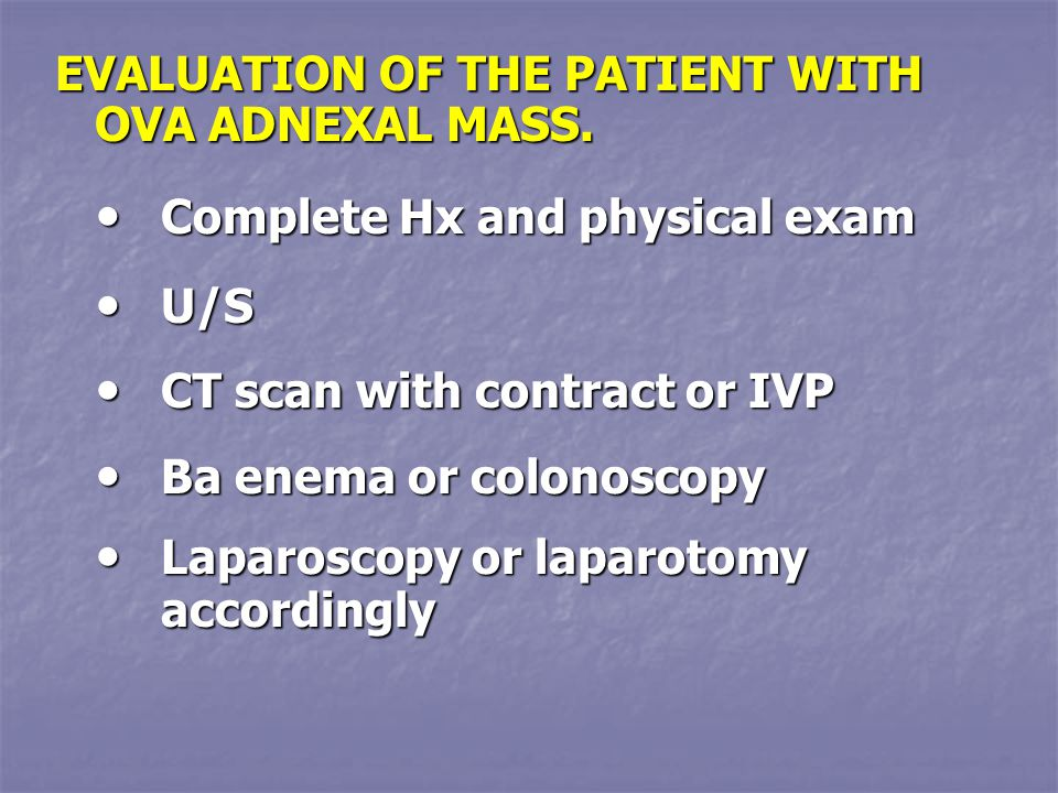 EVALUATION OF THE PATIENT WITH OVA ADNEXAL MASS.