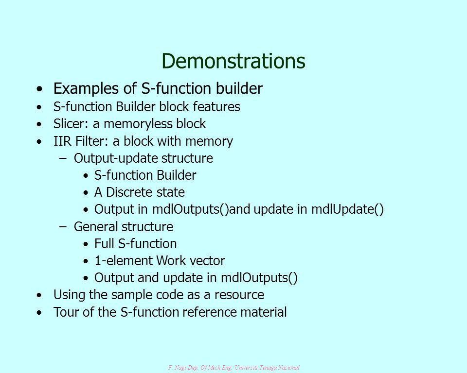 F. Nagi Dep. Of Mech Eng. Universiti Tenaga Nasional Demonstrations Examples of S-function builder S-function Builder block features Slicer: a memoryl