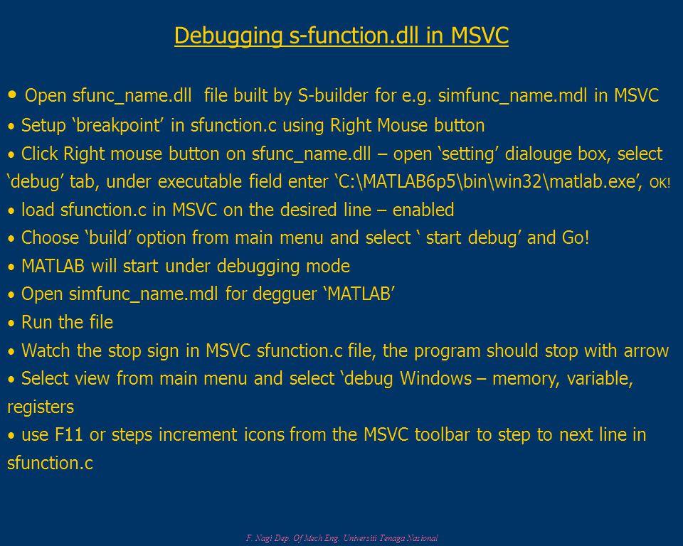 F. Nagi Dep. Of Mech Eng. Universiti Tenaga Nasional Debugging s-function.dll in MSVC Open sfunc_name.dll file built by S-builder for e.g. simfunc_nam