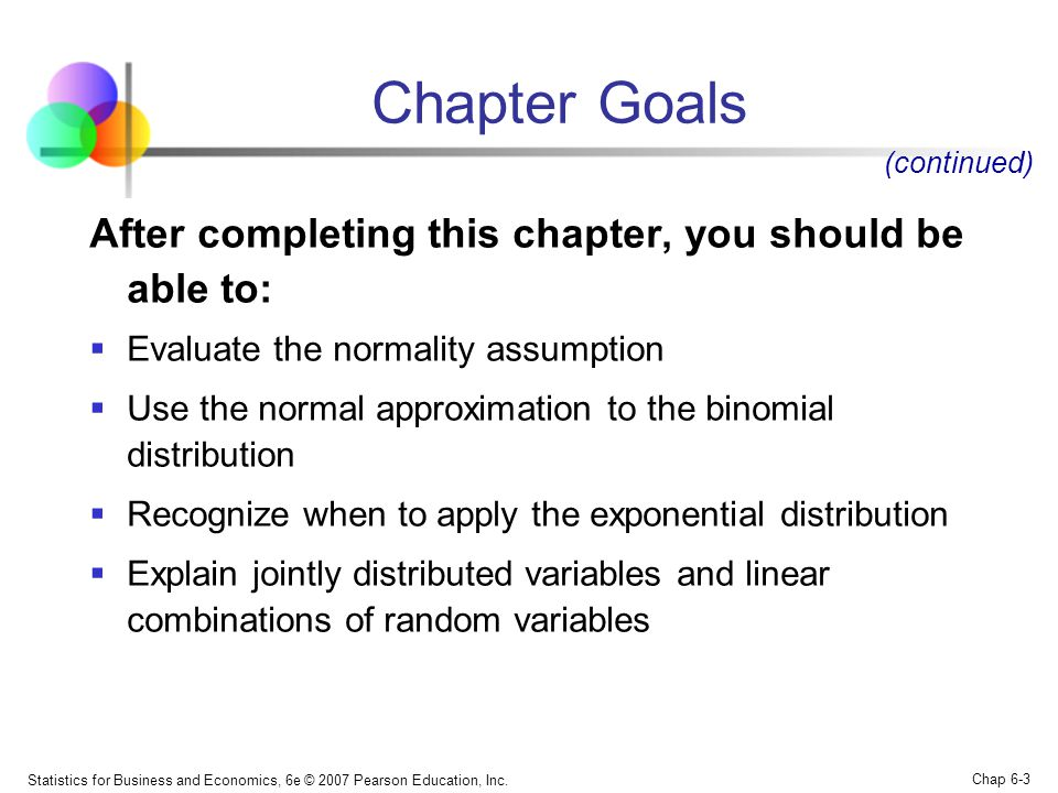 Statistics for Business and Economics, 6e © 2007 Pearson Education, Inc. Chap 6-3 Chapter Goals After completing this chapter, you should be able to: