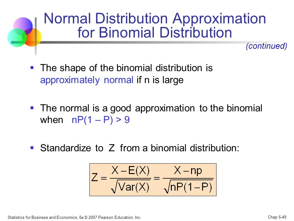 Statistics for Business and Economics, 6e © 2007 Pearson Education, Inc. Chap 6-49 Normal Distribution Approximation for Binomial Distribution  The s