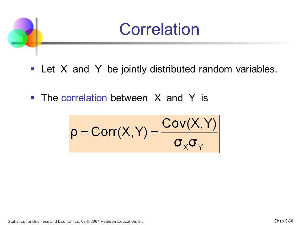 Statistics for Business and Economics, 6e © 2007 Pearson Education, Inc. Chap 6-60 Correlation  Let X and Y be jointly distributed random variables.