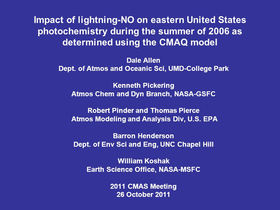 Impact of lightning-NO on eastern United States photochemistry during the summer of 2006 as determined using the CMAQ model Dale Allen Dept.