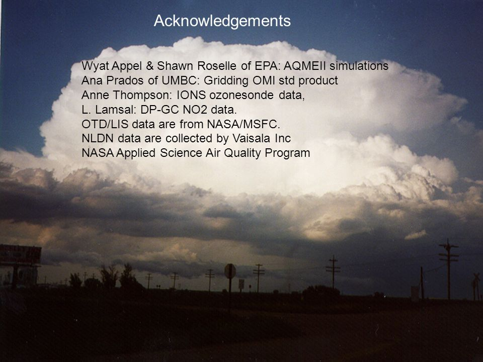 Acknowledgements Wyat Appel & Shawn Roselle of EPA: AQMEII simulations Ana Prados of UMBC: Gridding OMI std product Anne Thompson: IONS ozonesonde data, L.