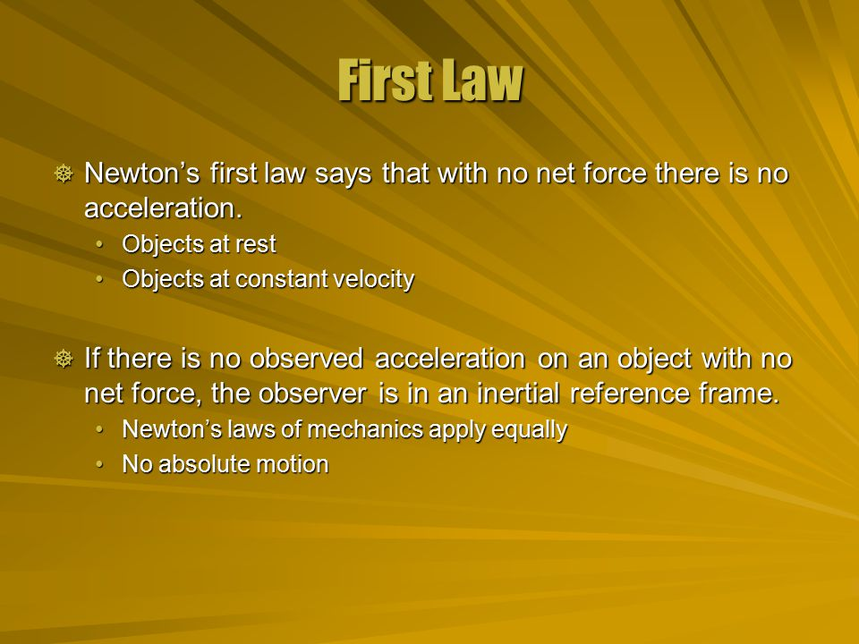 First Law  Newton's first law says that with no net force there is no acceleration.