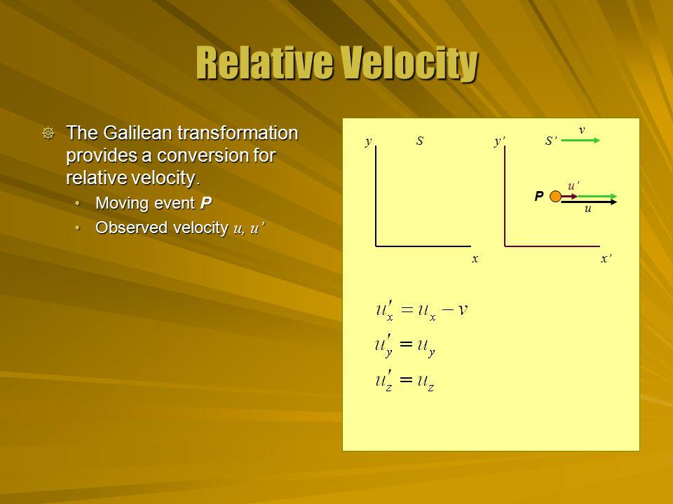 Relative Velocity  The Galilean transformation provides a conversion for relative velocity.