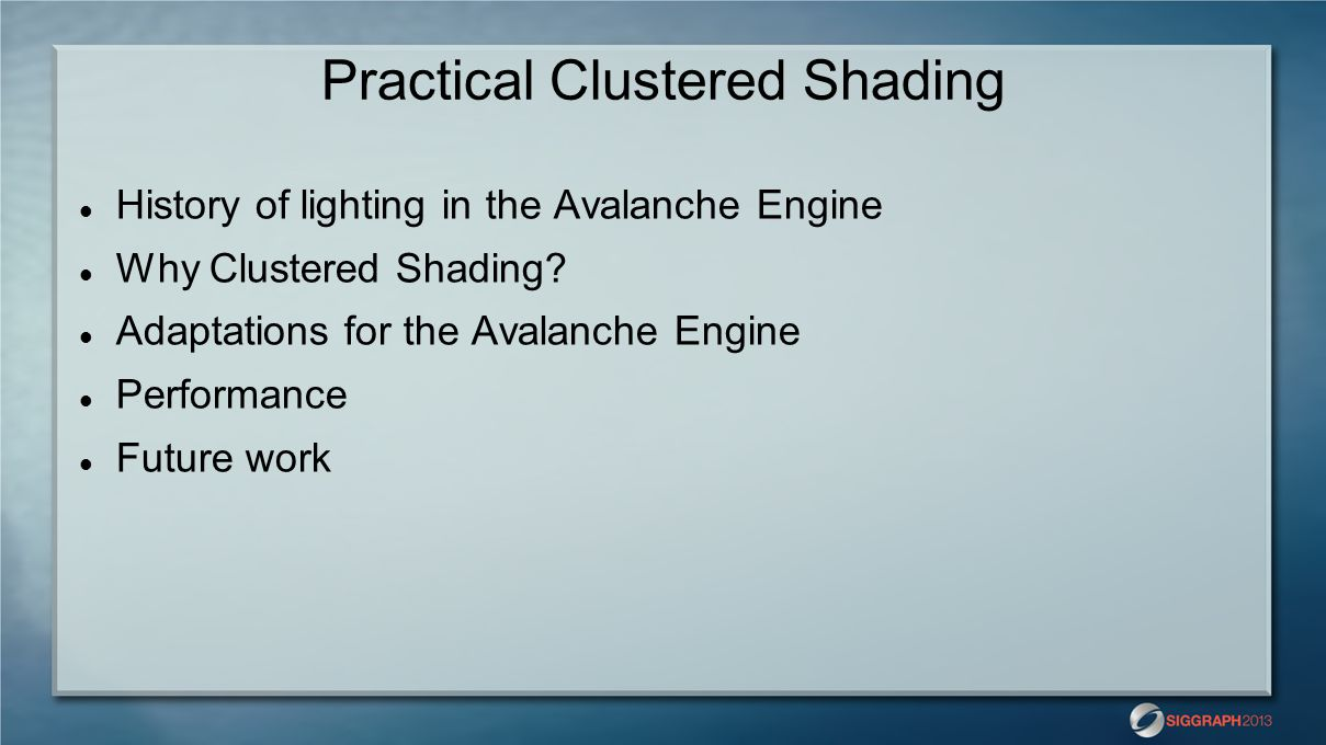 Practical Clustered Shading History of lighting in the Avalanche Engine Why Clustered Shading? Adaptations for the Avalanche Engine Performance Future