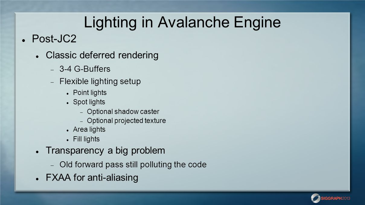 Lighting in Avalanche Engine Post-JC2 Classic deferred rendering  3-4 G-Buffers  Flexible lighting setup Point lights Spot lights  Optional shadow