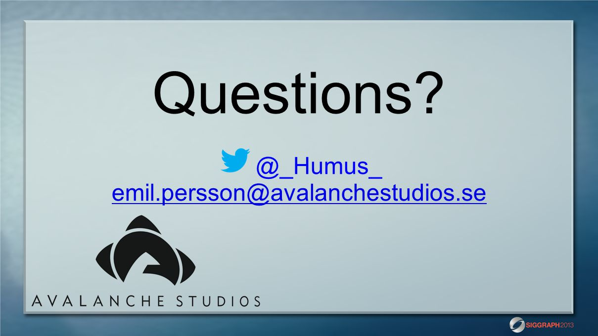 Questions? @_Humus_ emil.persson@avalanchestudios.se