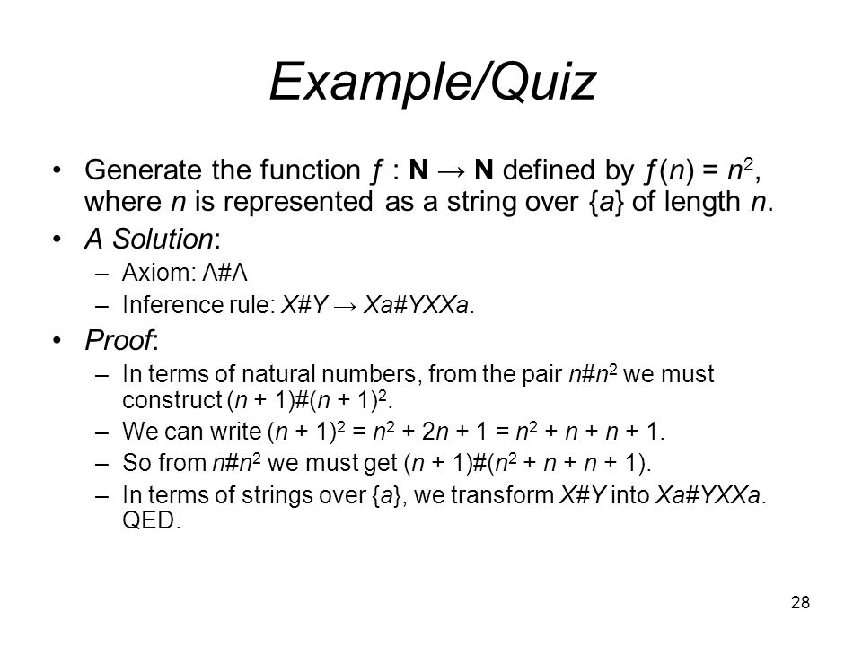 28 Example/Quiz Generate the function ƒ : N → N defined by ƒ(n) = n 2, where n is represented as a string over {a} of length n.