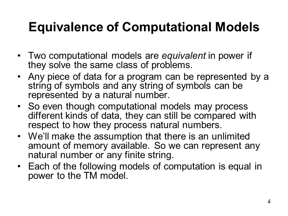 4 Equivalence of Computational Models Two computational models are equivalent in power if they solve the same class of problems.