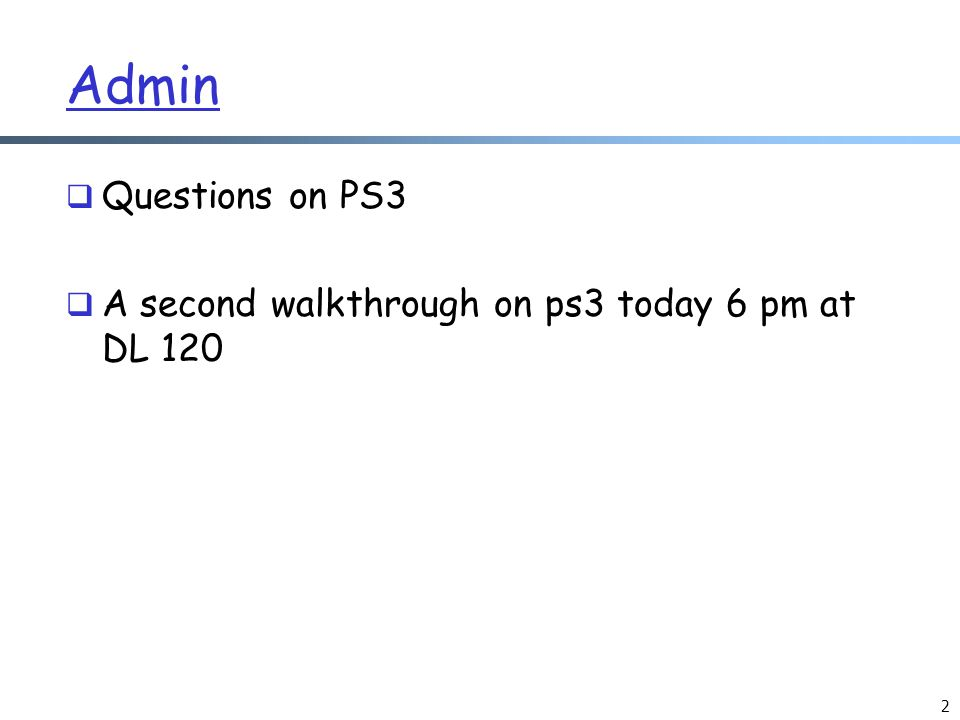 Admin  Questions on PS3  A second walkthrough on ps3 today 6 pm at DL 120 2