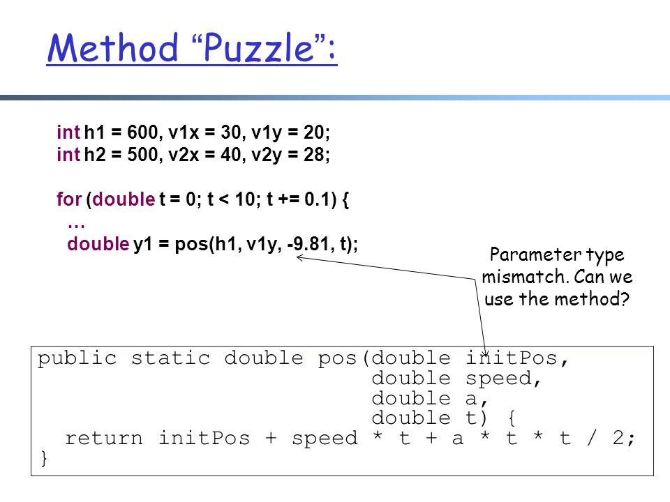 "Method ""Puzzle"": int h1 = 600, v1x = 30, v1y = 20; int h2 = 500, v2x = 40, v2y = 28; for (double t = 0; t < 10; t += 0.1) { … double y1 = pos(h1, v1y,"