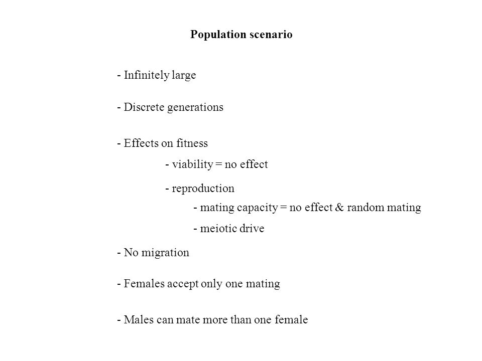 Population scenario - Infinitely large - Discrete generations - Effects on fitness - No migration - Females accept only one mating - Males can mate mo