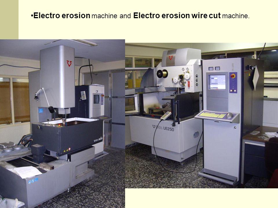 Electro erosion machine and Electro erosion wire cut machine.