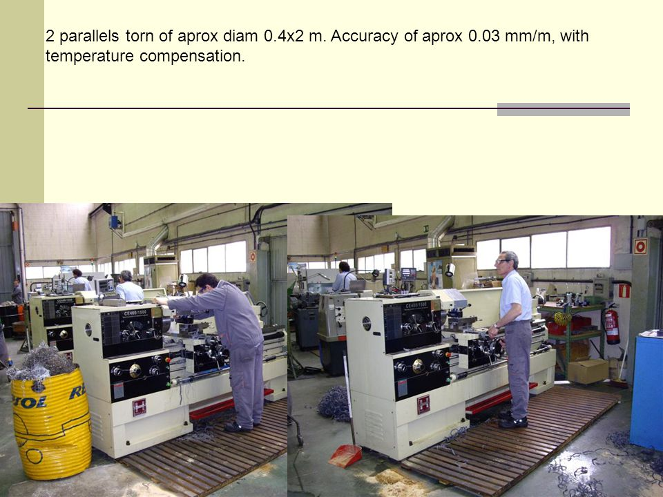 2 parallels torn of aprox diam 0.4x2 m. Accuracy of aprox 0.03 mm/m, with temperature compensation.