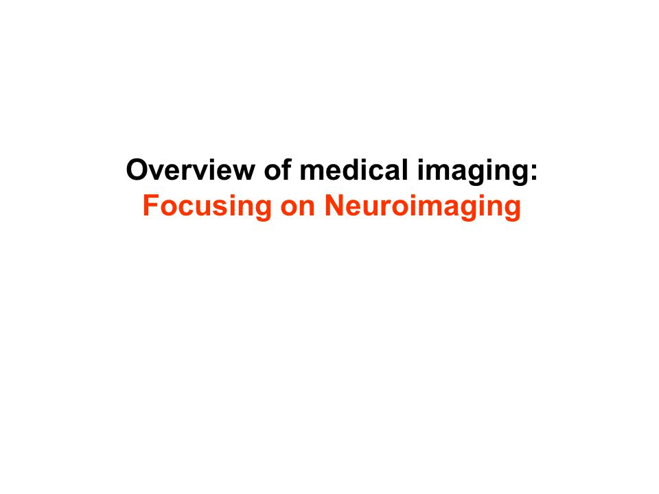 Medical imaging Using the Electromagnetic Spectrum –Visible light –X-ray, Fluoroscopy, CT, & Angiography –gamma rays - PET (positron emission tomography) –Radio waves from nuclear spin – MRI Sound waves - ultrasound