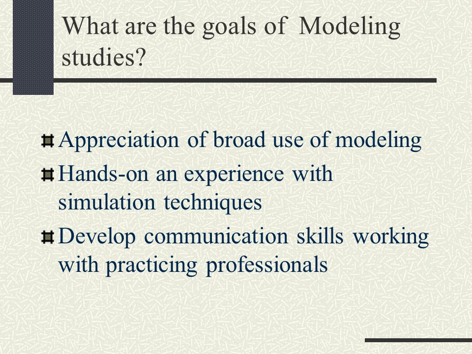 What are the goals of Modeling studies.