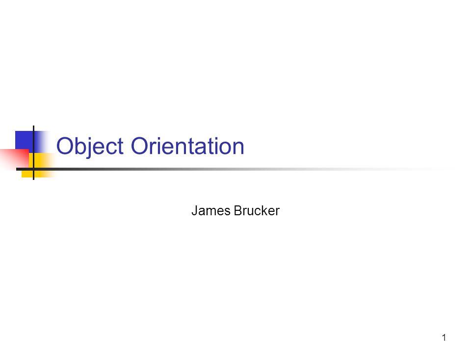 1 Object Orientation James Brucker