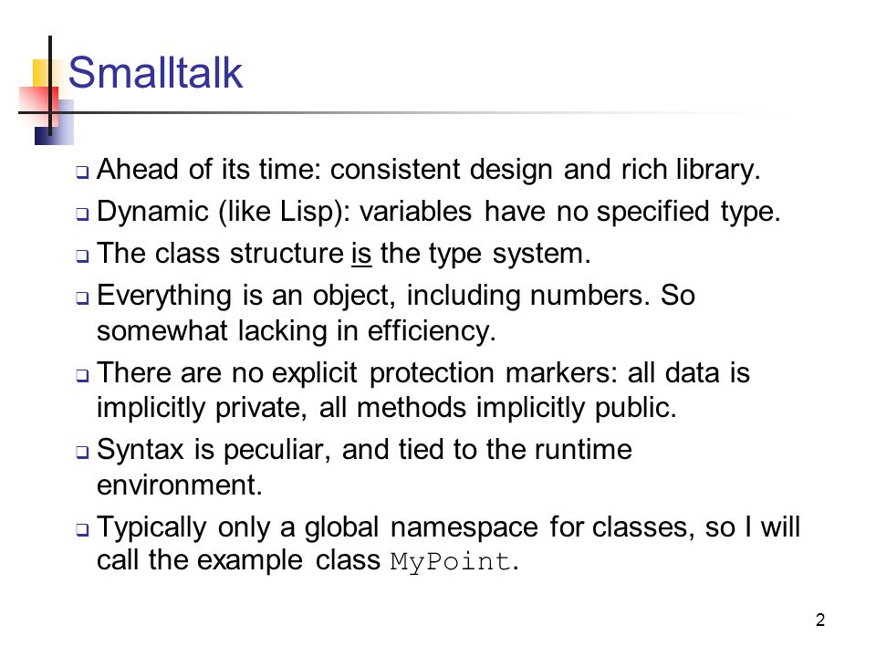 2 Smalltalk  Ahead of its time: consistent design and rich library.