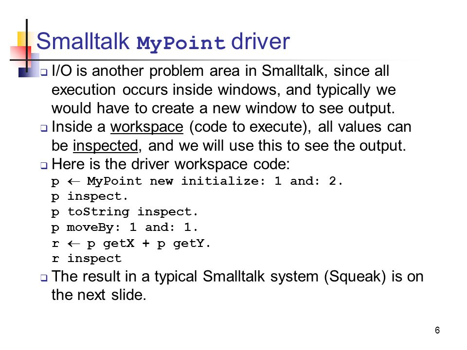 6 Smalltalk MyPoint driver  I/O is another problem area in Smalltalk, since all execution occurs inside windows, and typically we would have to create a new window to see output.