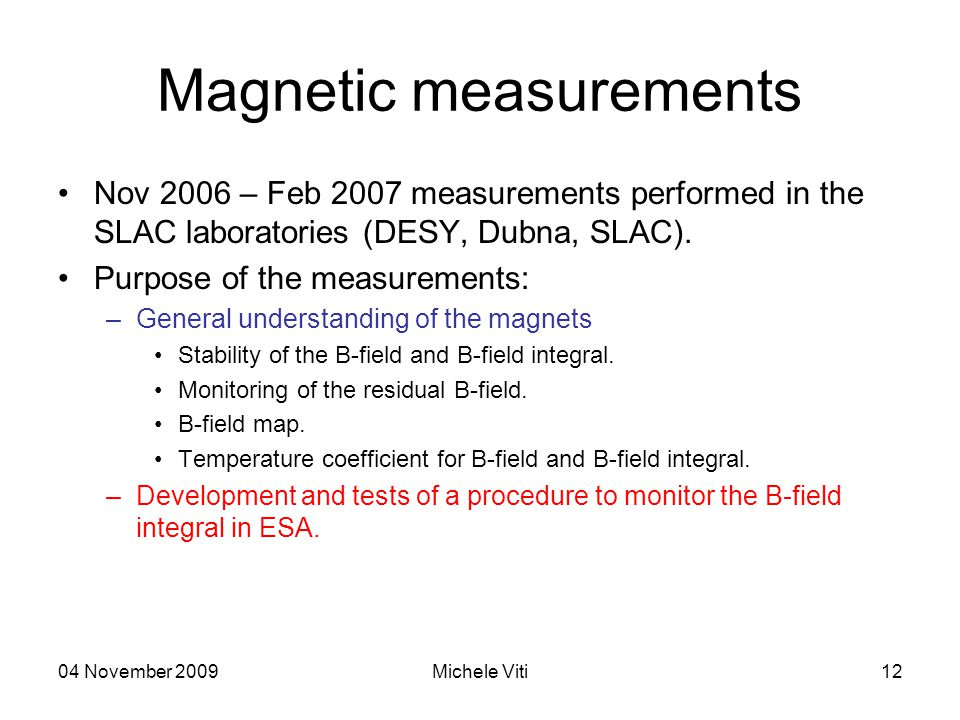 04 November 2009Michele Viti12 Magnetic measurements Nov 2006 – Feb 2007 measurements performed in the SLAC laboratories (DESY, Dubna, SLAC).